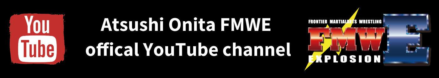 Atsushi Onita FMWE official 大仁田厚公式YouTube